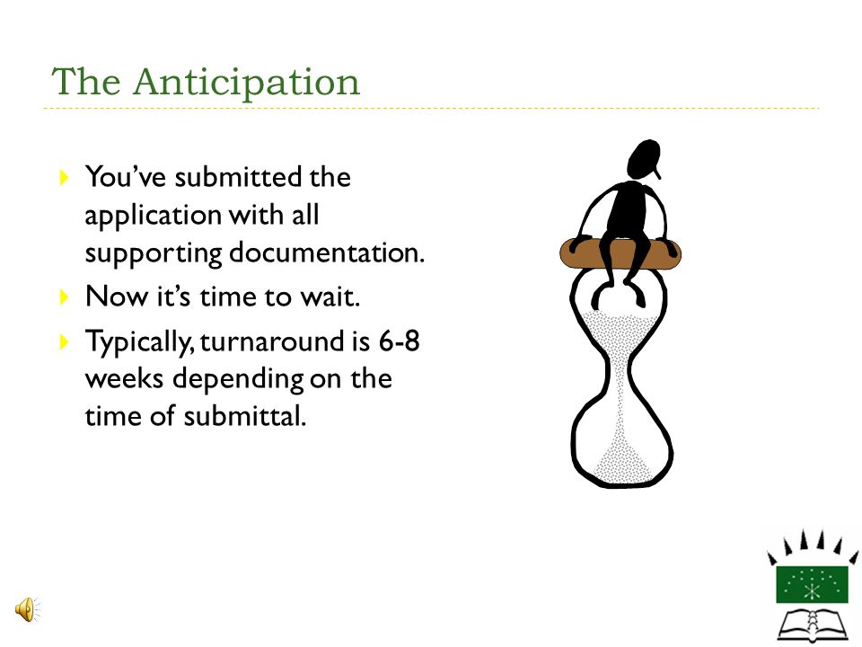 The Anticipation You've submitted the application with all supporting documentation. Now it's time to wait.