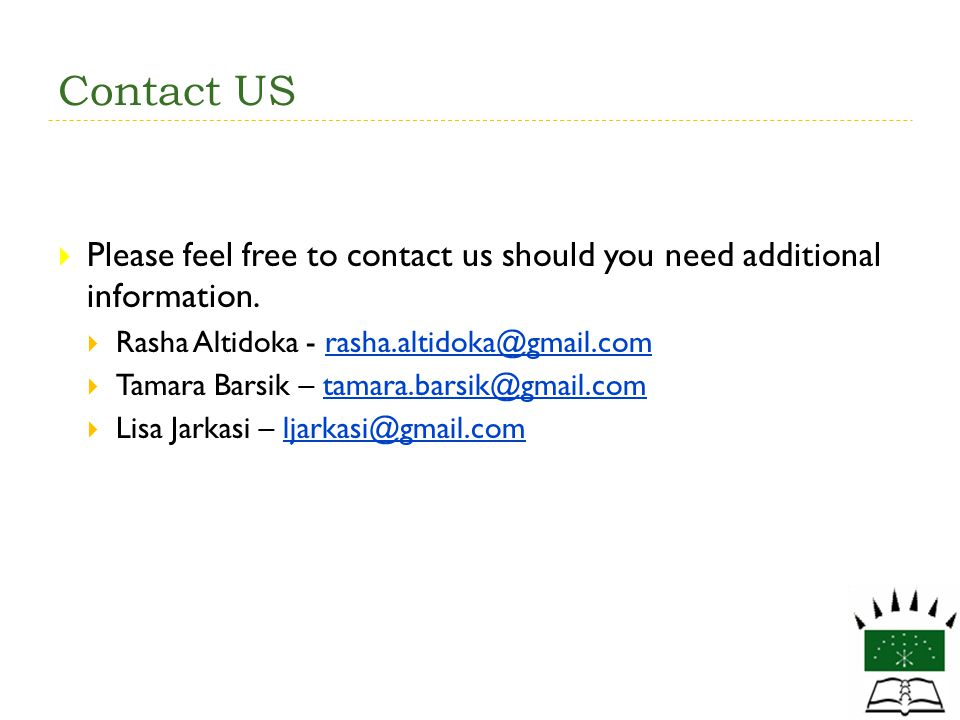 Contact US Please feel free to contact us should you need additional information. Rasha Altidoka - rasha.altidoka@gmail.com.