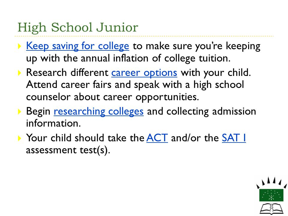 High School Junior Keep saving for college to make sure you're keeping up with the annual inflation of college tuition.