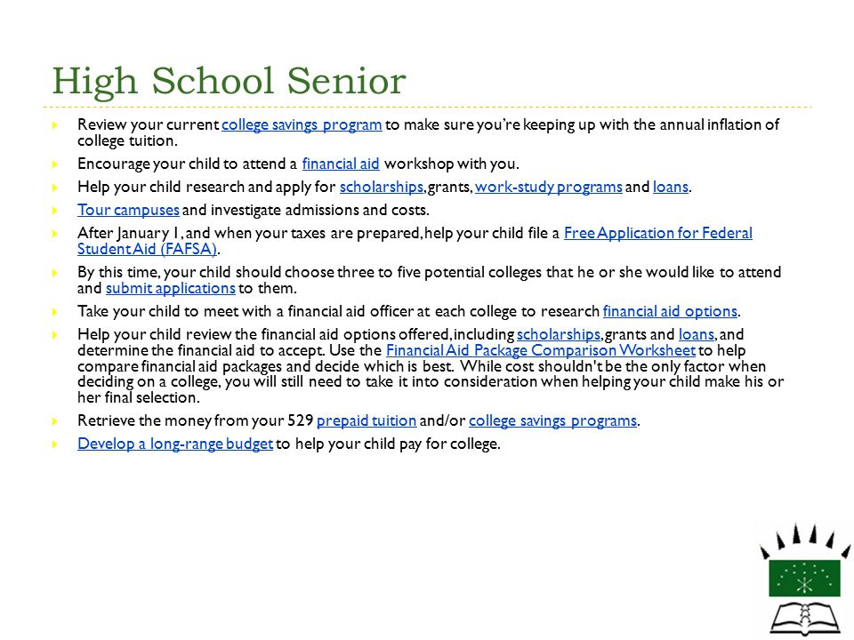 High School Senior Review your current college savings program to make sure you're keeping up with the annual inflation of college tuition.