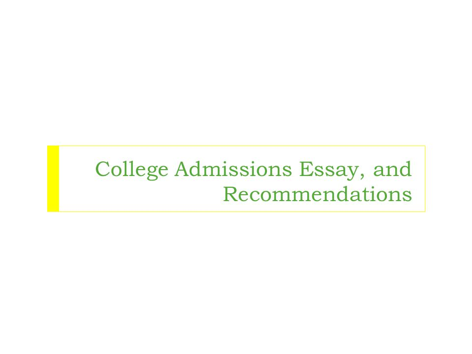 College Admissions Essay, and Recommendations