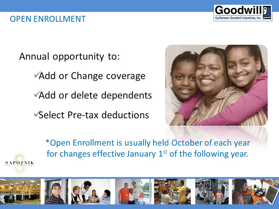 Annual opportunity to: Add or Change coverage Add or delete dependents