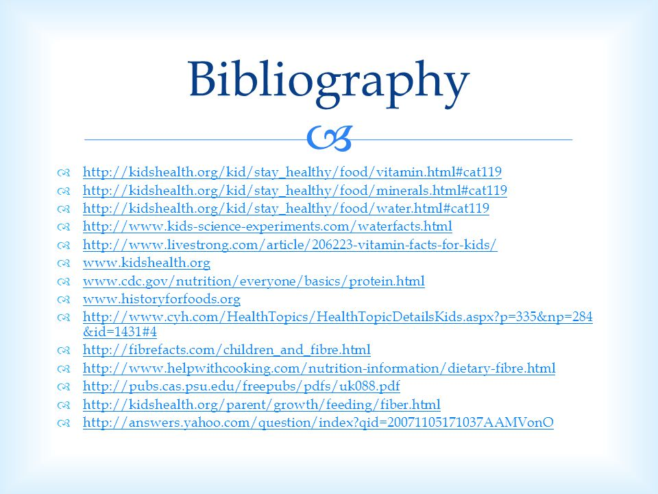 Bibliography http://kidshealth.org/kid/stay_healthy/food/vitamin.html#cat119. http://kidshealth.org/kid/stay_healthy/food/minerals.html#cat119.