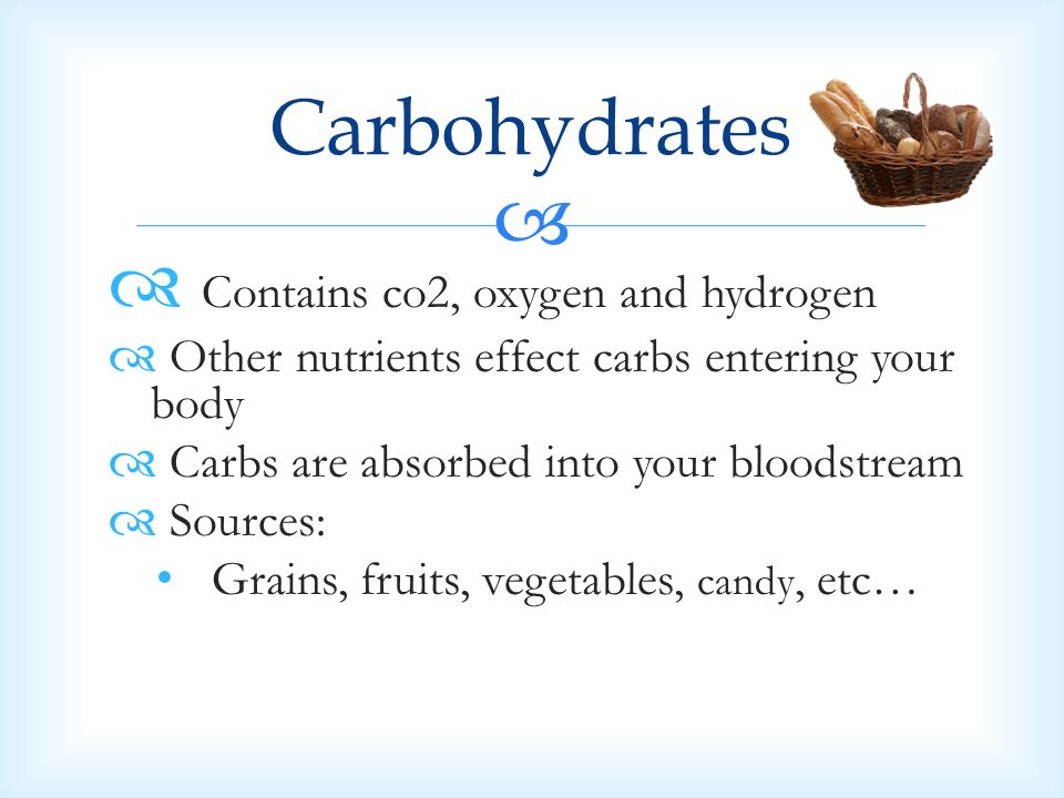 Carbohydrates Contains co2, oxygen and hydrogen