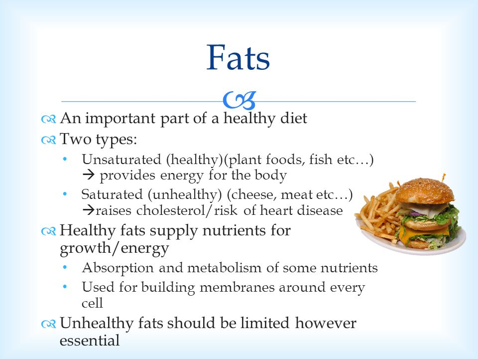 Fats An important part of a healthy diet Two types:
