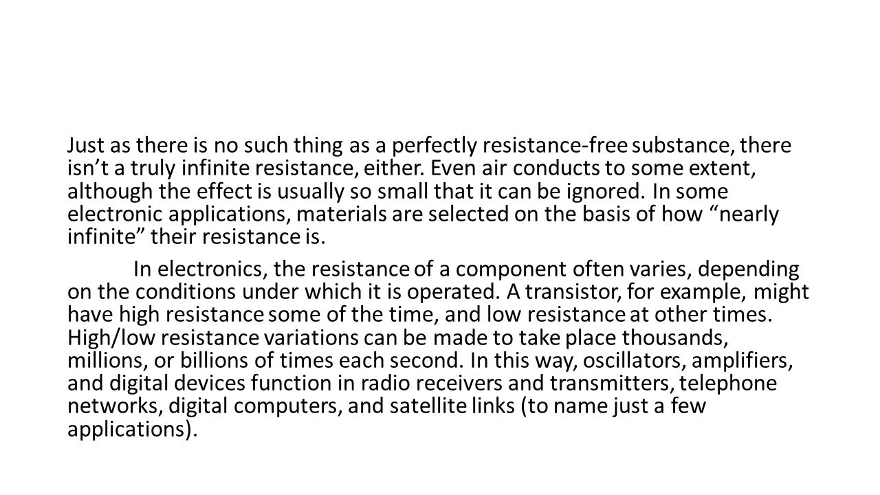 Just as there is no such thing as a perfectly resistance-free substance, there isn't a truly infinite resistance, either.