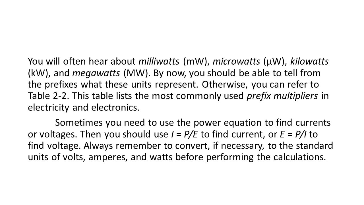 You will often hear about milliwatts (mW), microwatts (μW), kilowatts (kW), and megawatts (MW).