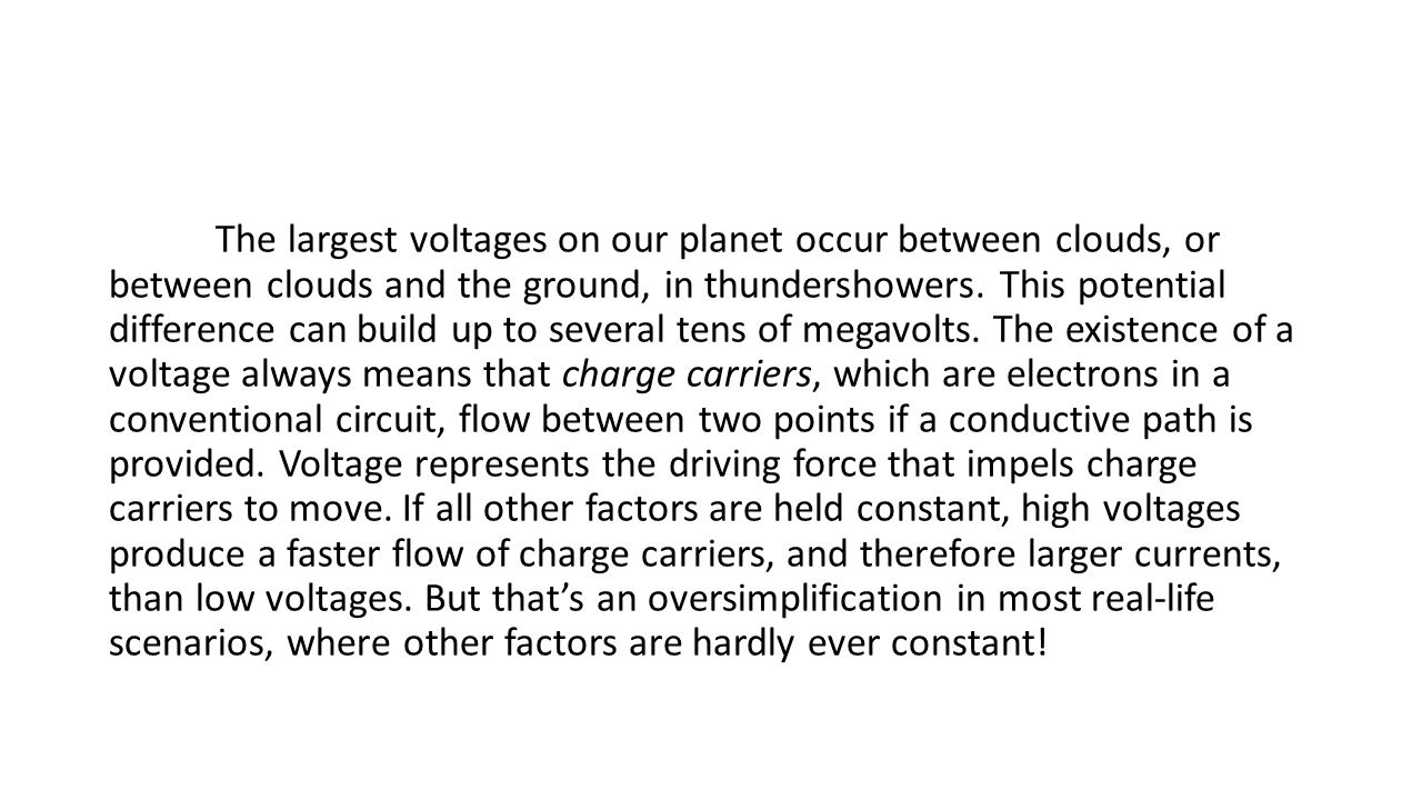 The largest voltages on our planet occur between clouds, or between clouds and the ground, in thundershowers.
