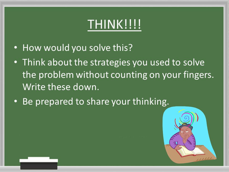THINK!!!! How would you solve this
