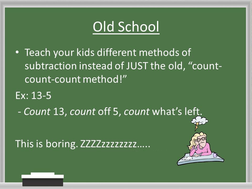 Old School Teach your kids different methods of subtraction instead of JUST the old, count-count-count method!