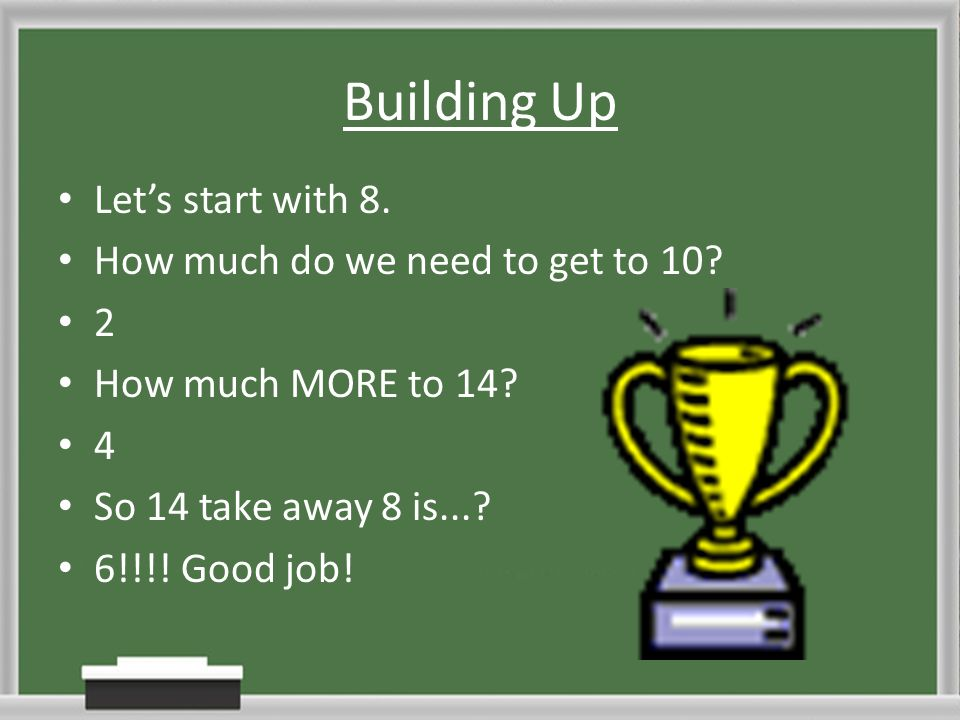 Building Up Let's start with 8. How much do we need to get to 10 2