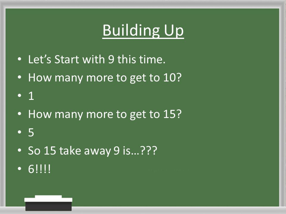 Building Up Let's Start with 9 this time. How many more to get to 10