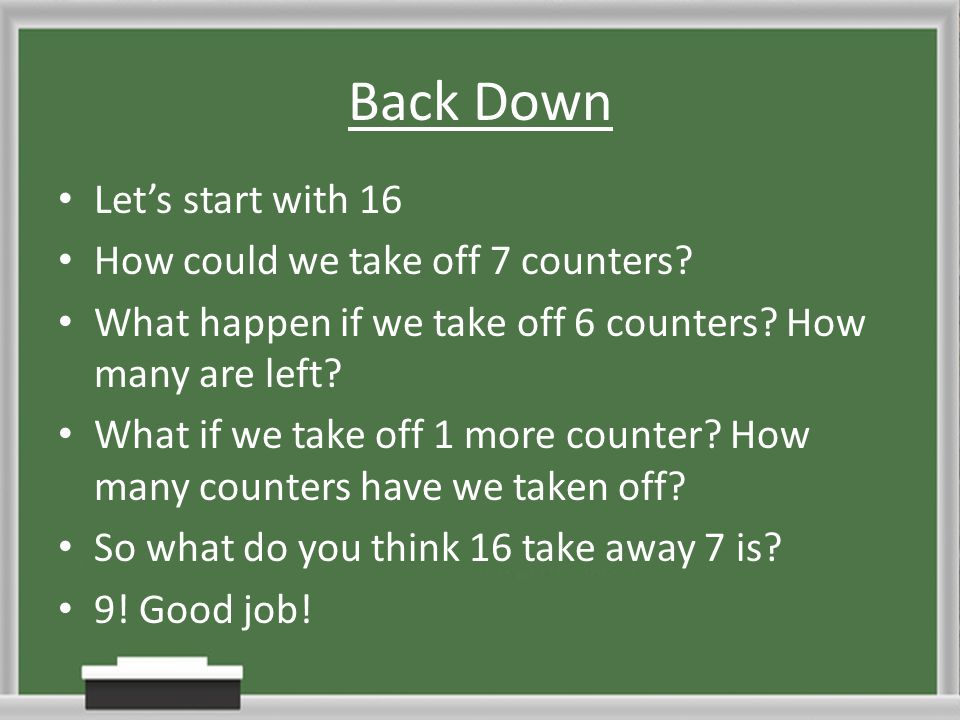 Back Down Let's start with 16 How could we take off 7 counters