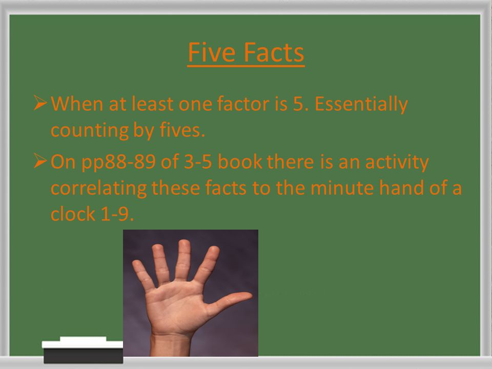 Five Facts When at least one factor is 5. Essentially counting by fives.