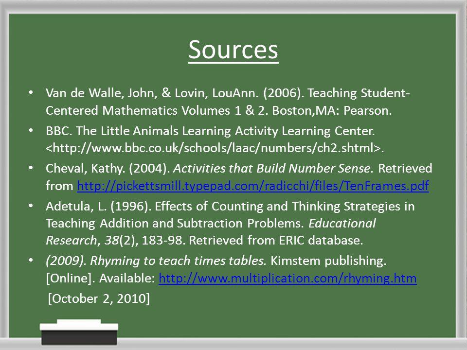 Sources Van de Walle, John, & Lovin, LouAnn. (2006). Teaching Student-Centered Mathematics Volumes 1 & 2. Boston,MA: Pearson.