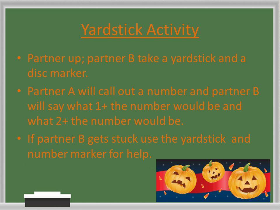 Yardstick Activity Partner up; partner B take a yardstick and a disc marker.