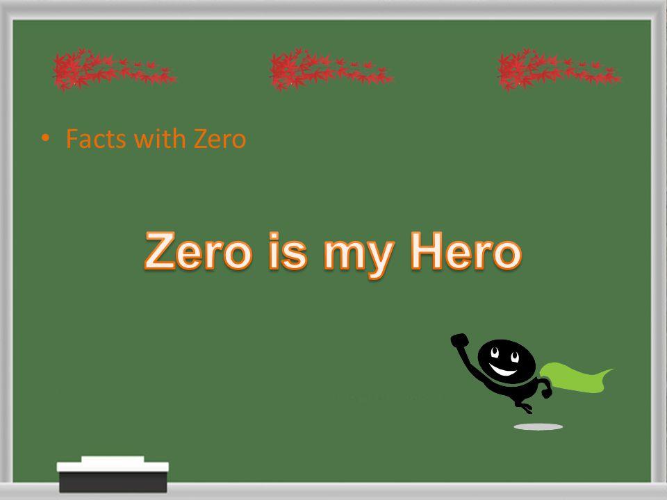 Facts with Zero Zero is my Hero