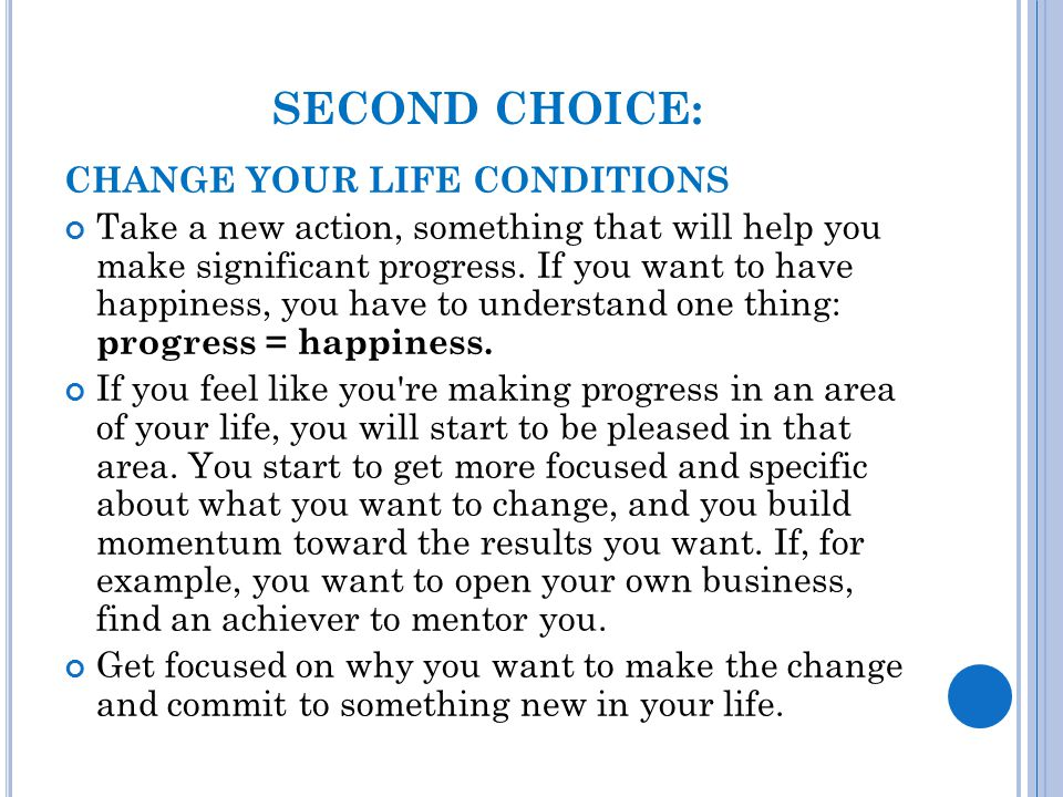 SECOND CHOICE: CHANGE YOUR LIFE CONDITIONS
