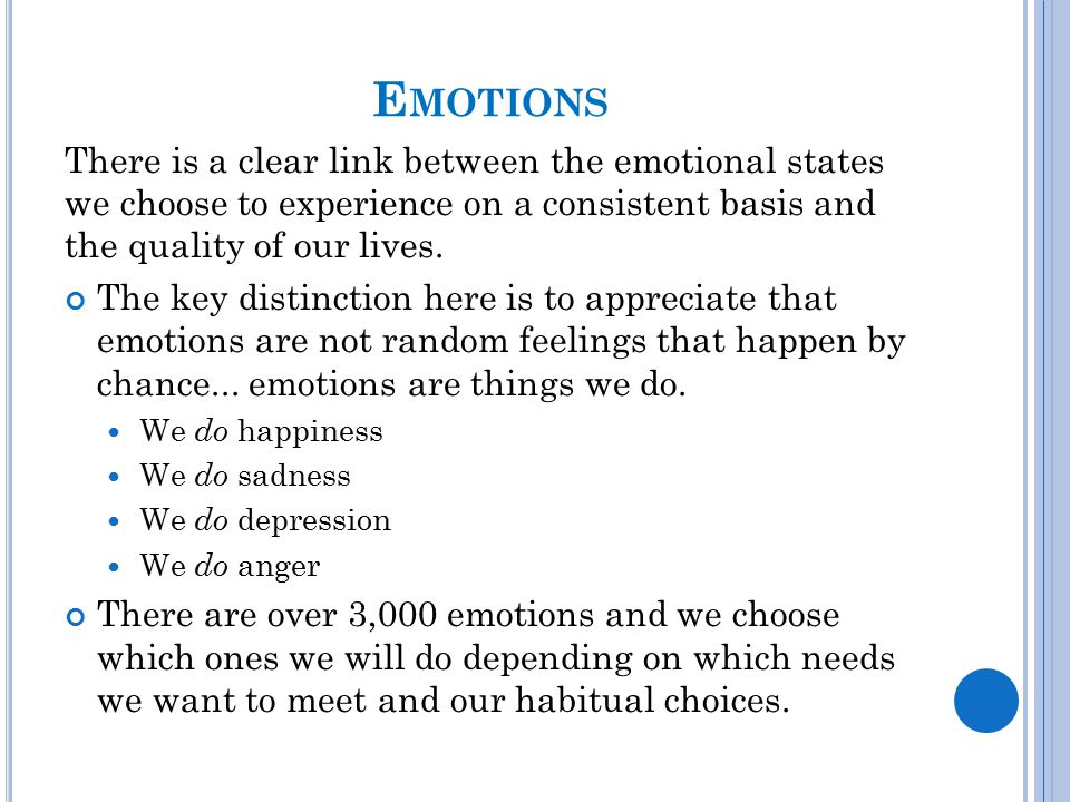 Emotions There is a clear link between the emotional states we choose to experience on a consistent basis and the quality of our lives.