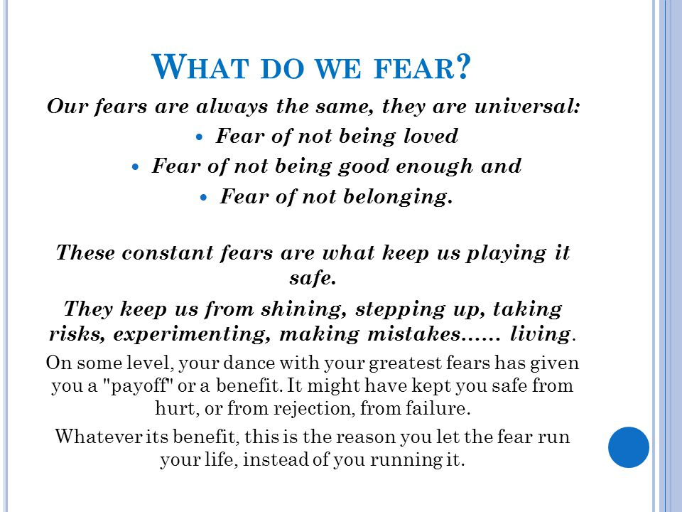 What do we fear Our fears are always the same, they are universal: