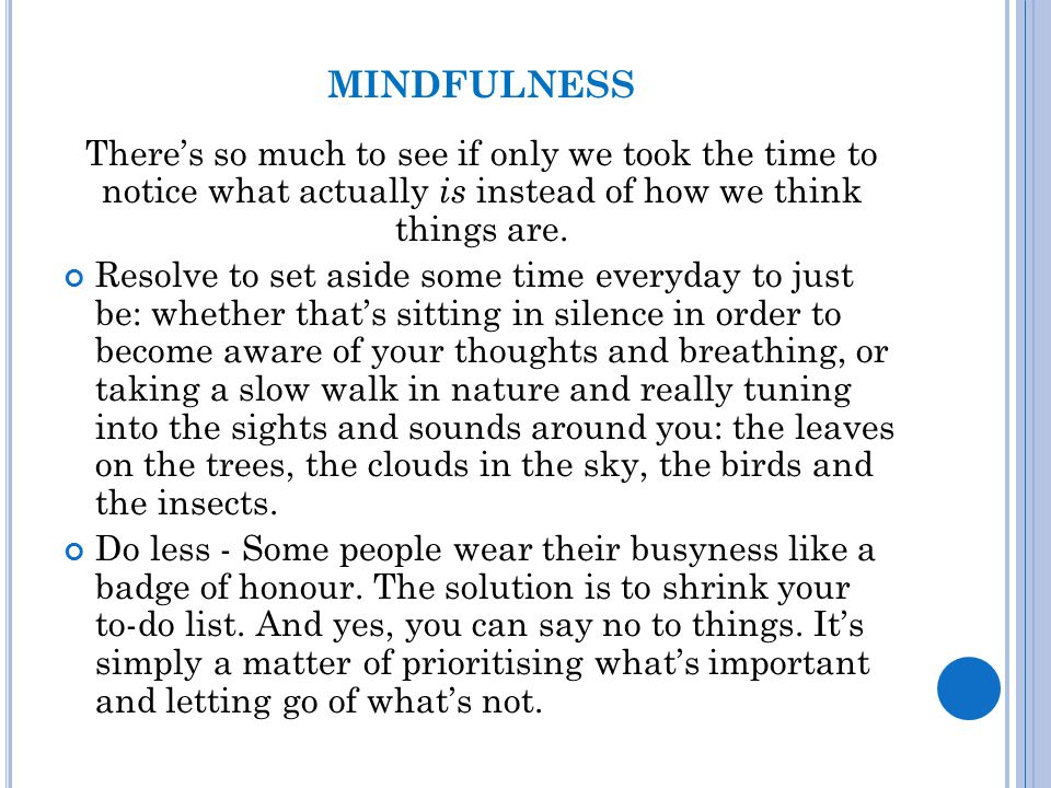 mindfulness There's so much to see if only we took the time to notice what actually is instead of how we think things are.
