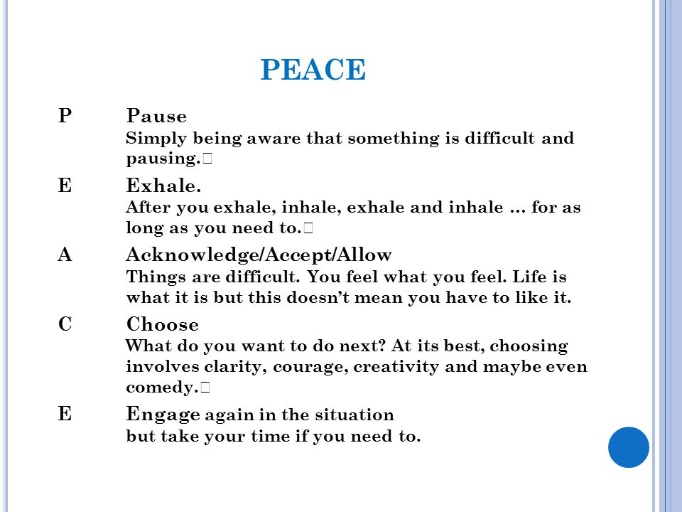 PEACE P Pause E Exhale. A Acknowledge/Accept/Allow C Choose