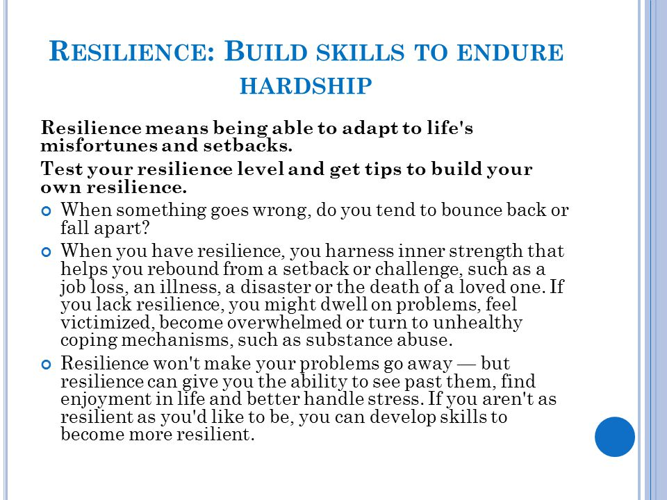 Resilience: Build skills to endure hardship