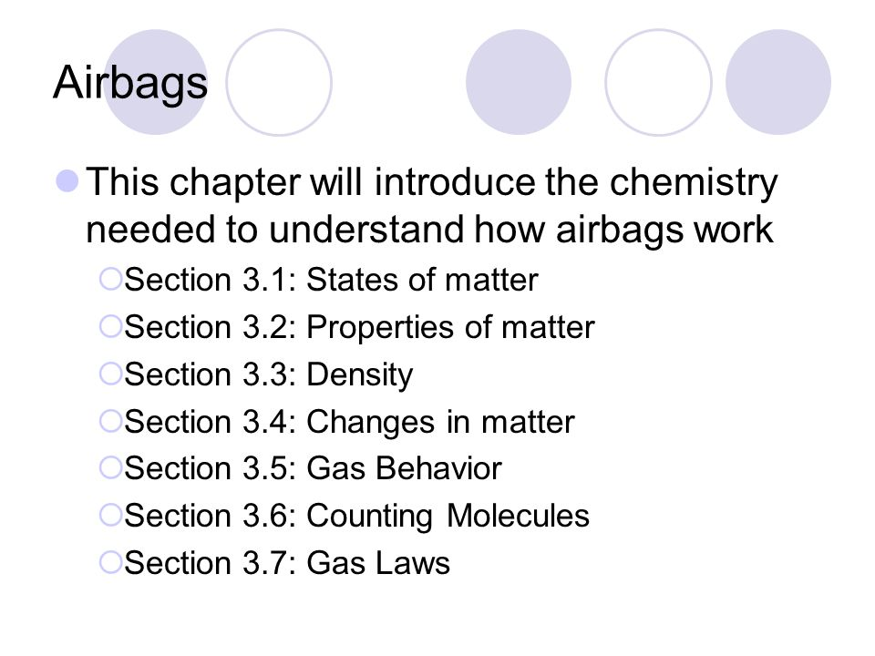 Airbags This chapter will introduce the chemistry needed to understand how airbags work. Section 3.1: States of matter.