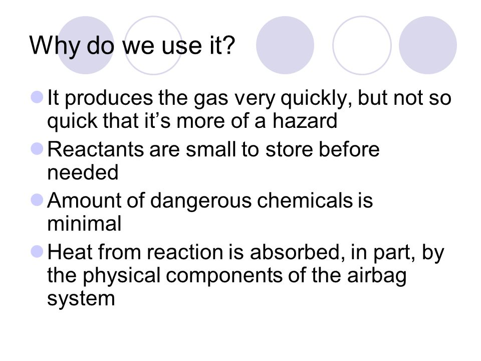 Why do we use it It produces the gas very quickly, but not so quick that it's more of a hazard. Reactants are small to store before needed.