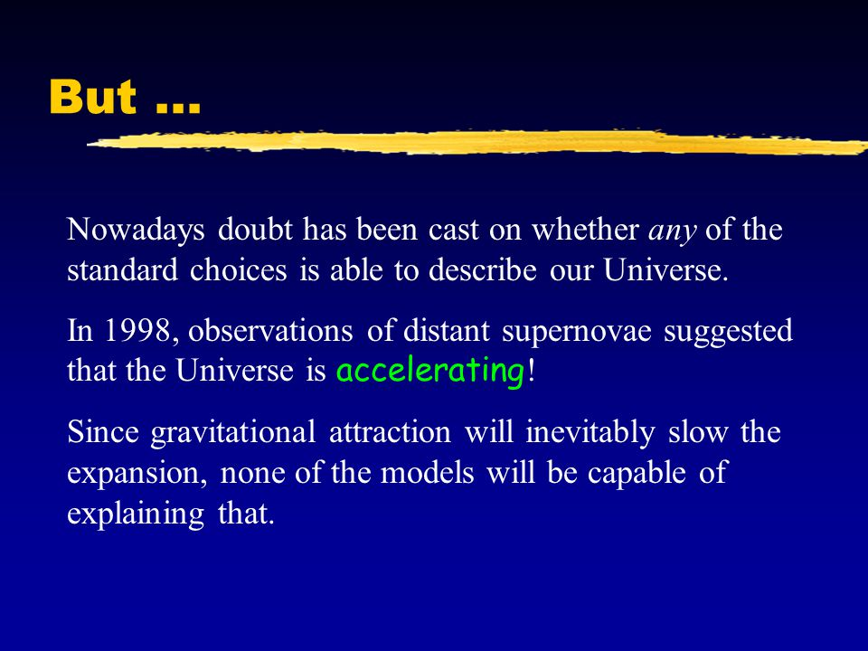 But ... Nowadays doubt has been cast on whether any of the standard choices is able to describe our Universe.