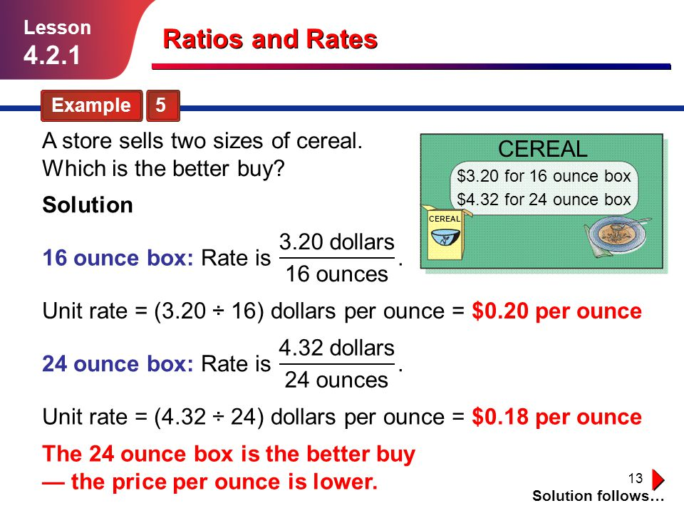 Lesson 4.2.1. Ratios and Rates. Example 5. A store sells two sizes of cereal. Which is the better buy