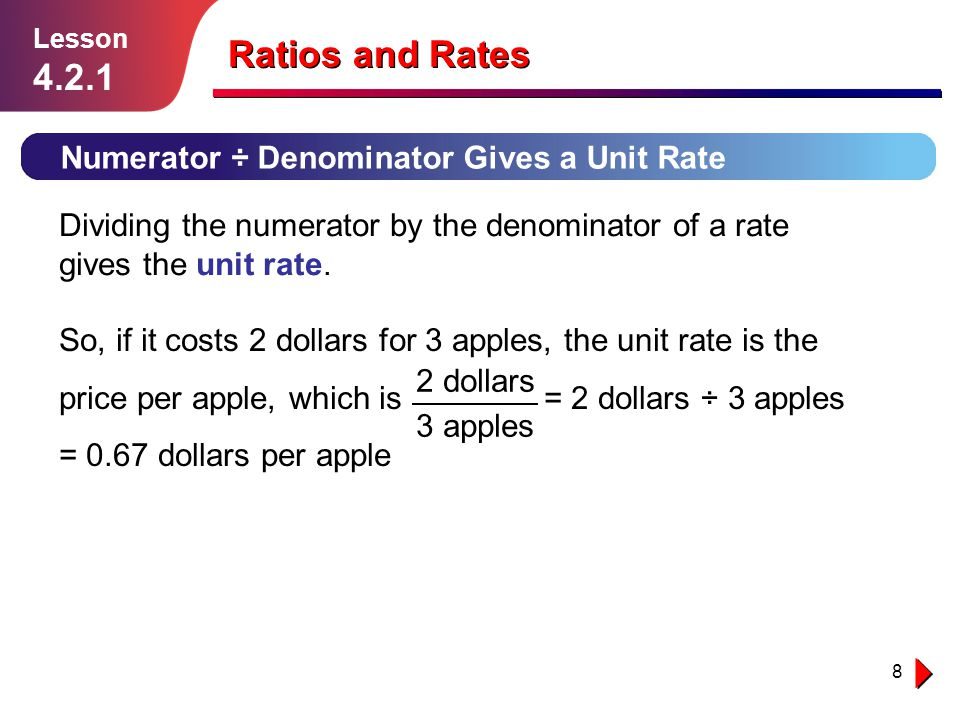Ratios and Rates 4.2.1 Numerator ÷ Denominator Gives a Unit Rate