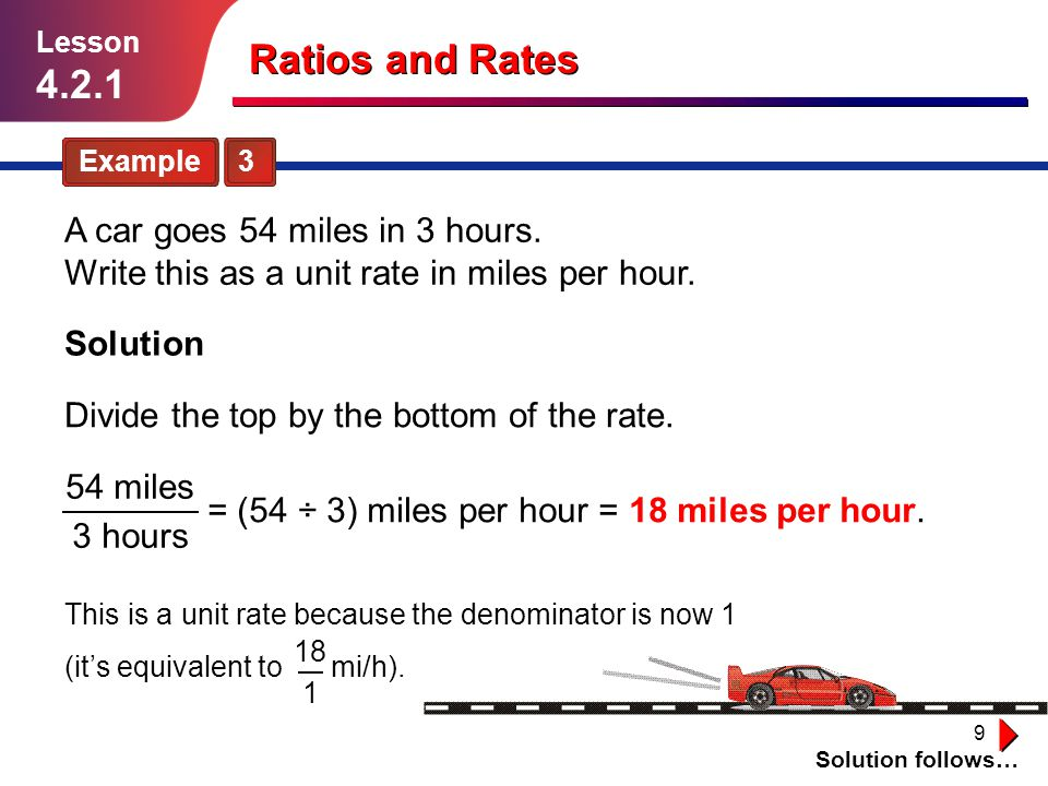 Lesson 4.2.1. Ratios and Rates. Example 3. A car goes 54 miles in 3 hours. Write this as a unit rate in miles per hour.