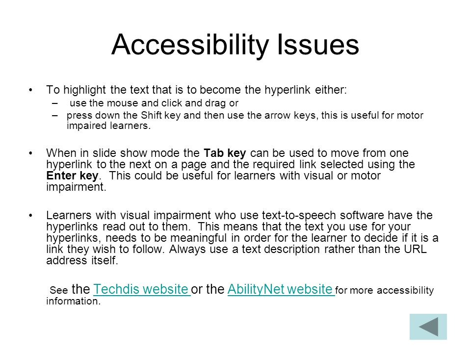 Accessibility Issues To highlight the text that is to become the hyperlink either: use the mouse and click and drag or.