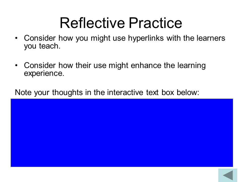 Reflective Practice Consider how you might use hyperlinks with the learners you teach. Consider how their use might enhance the learning experience.