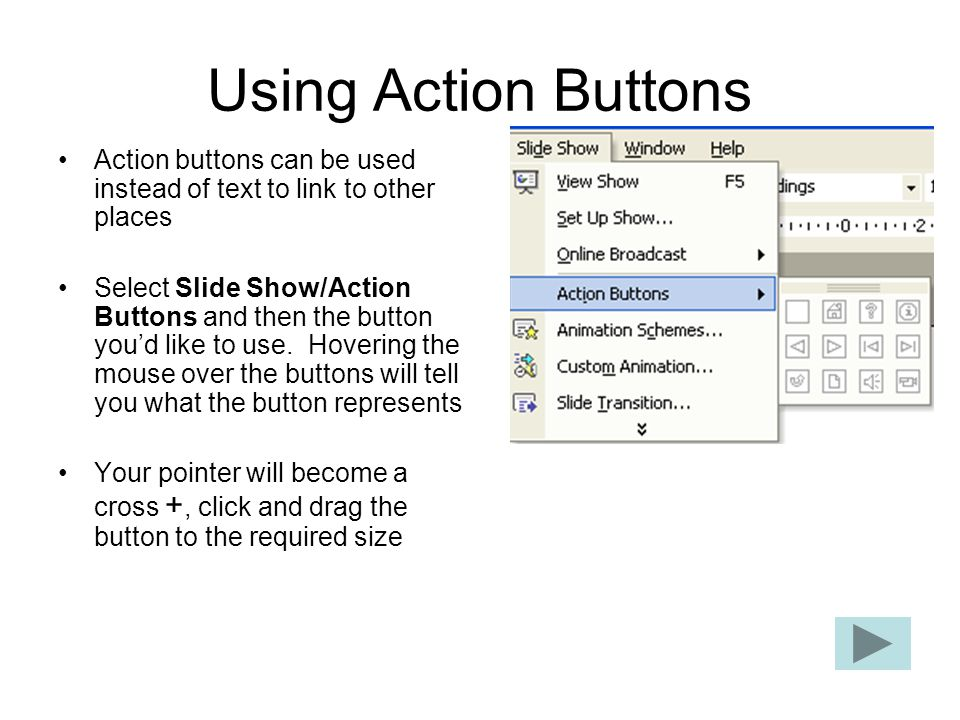 Using Action Buttons Action buttons can be used instead of text to link to other places.