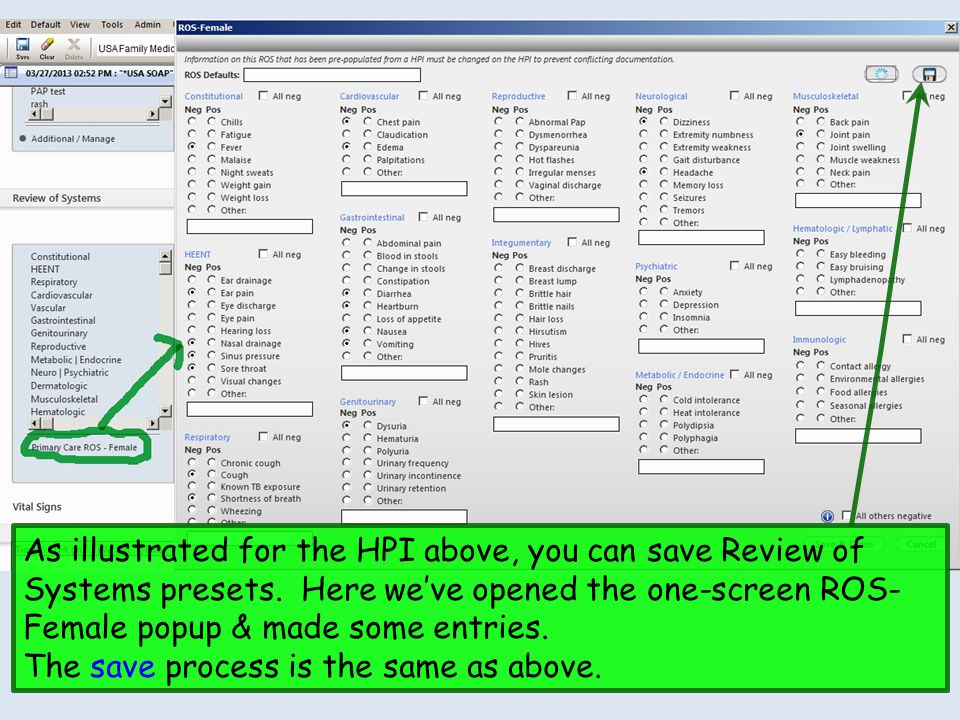 As illustrated for the HPI above, you can save Review of Systems presets. Here we've opened the one-screen ROS-Female popup & made some entries.