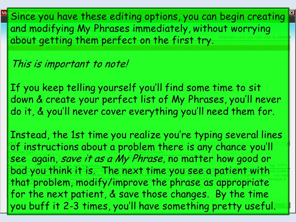 Since you have these editing options, you can begin creating and modifying My Phrases immediately, without worrying about getting them perfect on the first try.