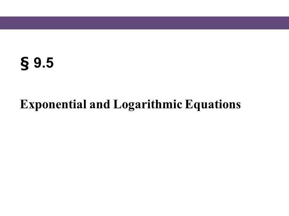 § 9.5 Exponential and Logarithmic Equations