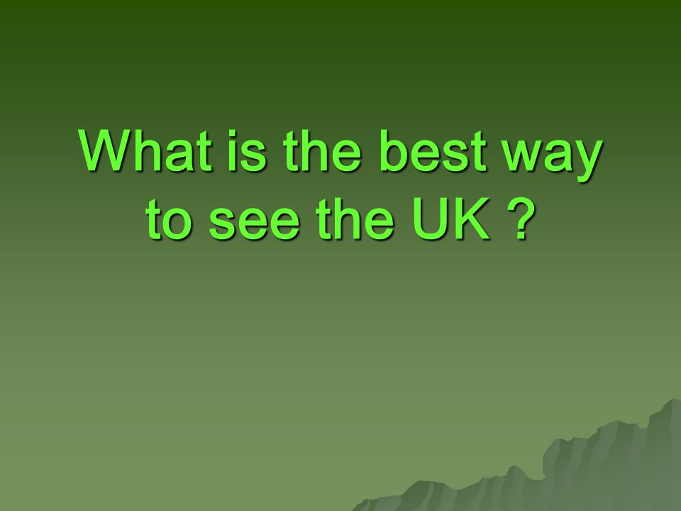 What is the best way to see the UK