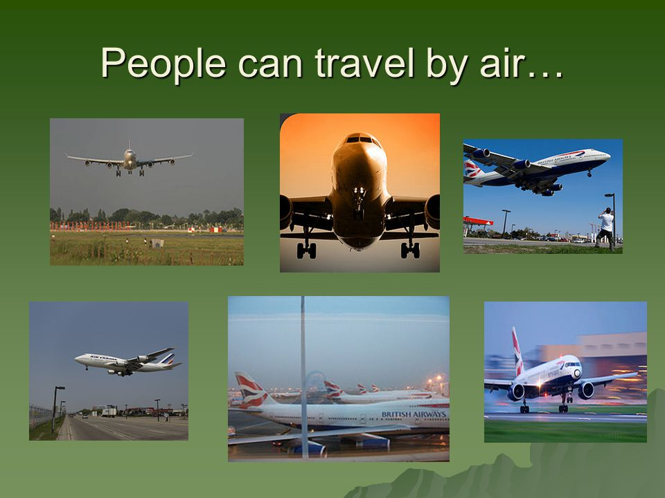 People can travel by air…