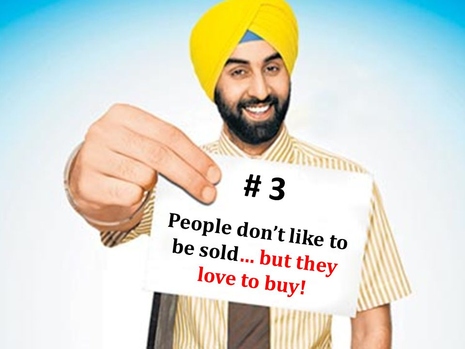 # 3 People don't like to be sold… but they love to buy!