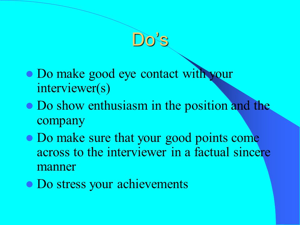 Do's Do make good eye contact with your interviewer(s)
