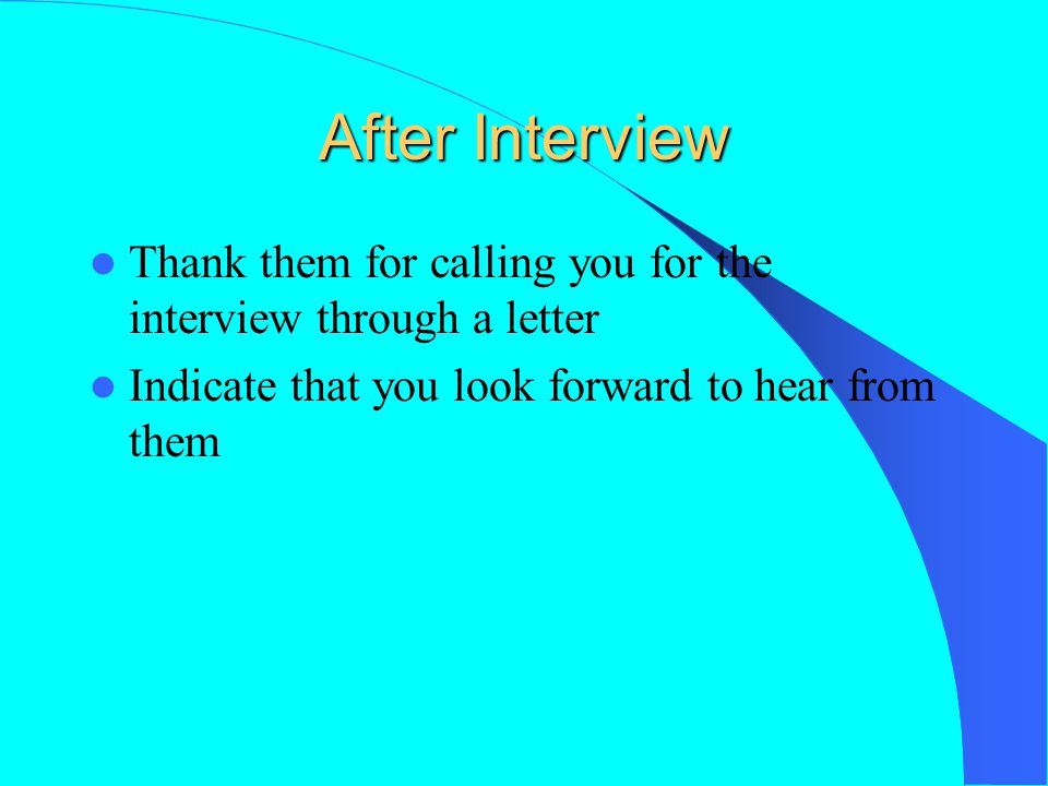 After Interview Thank them for calling you for the interview through a letter.