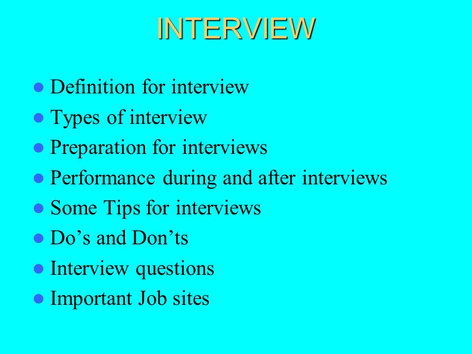 INTERVIEW Definition for interview Types of interview