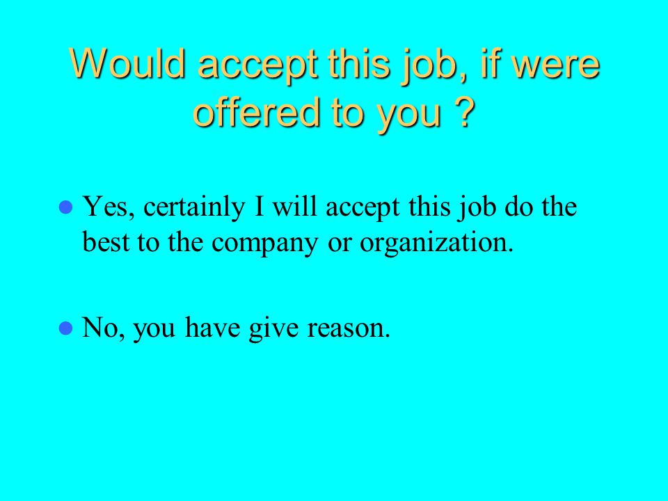 Would accept this job, if were offered to you