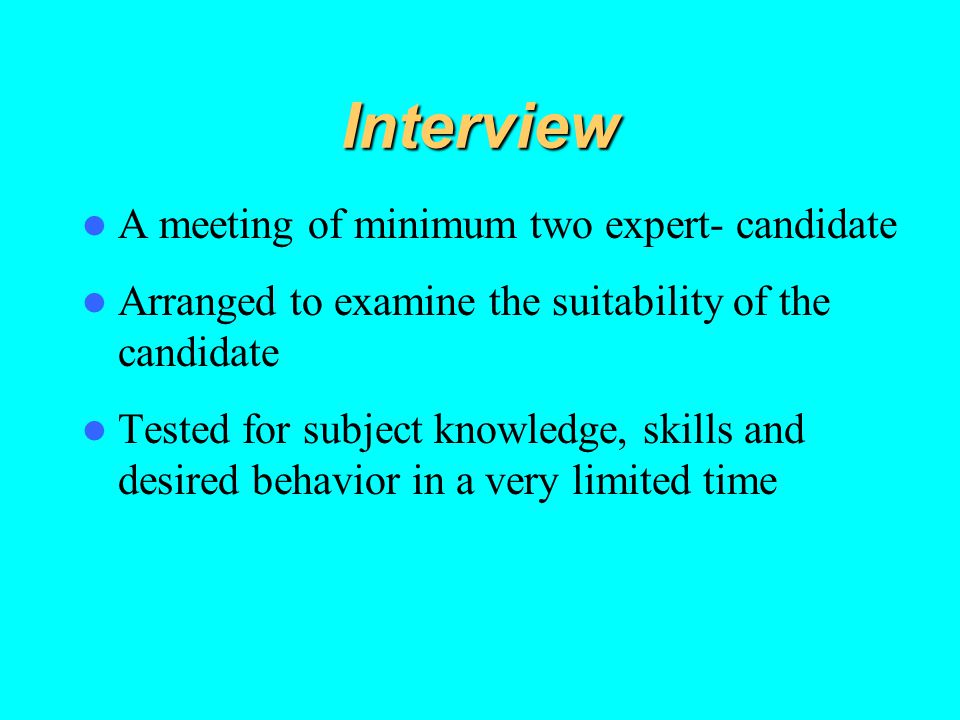 Interview A meeting of minimum two expert- candidate
