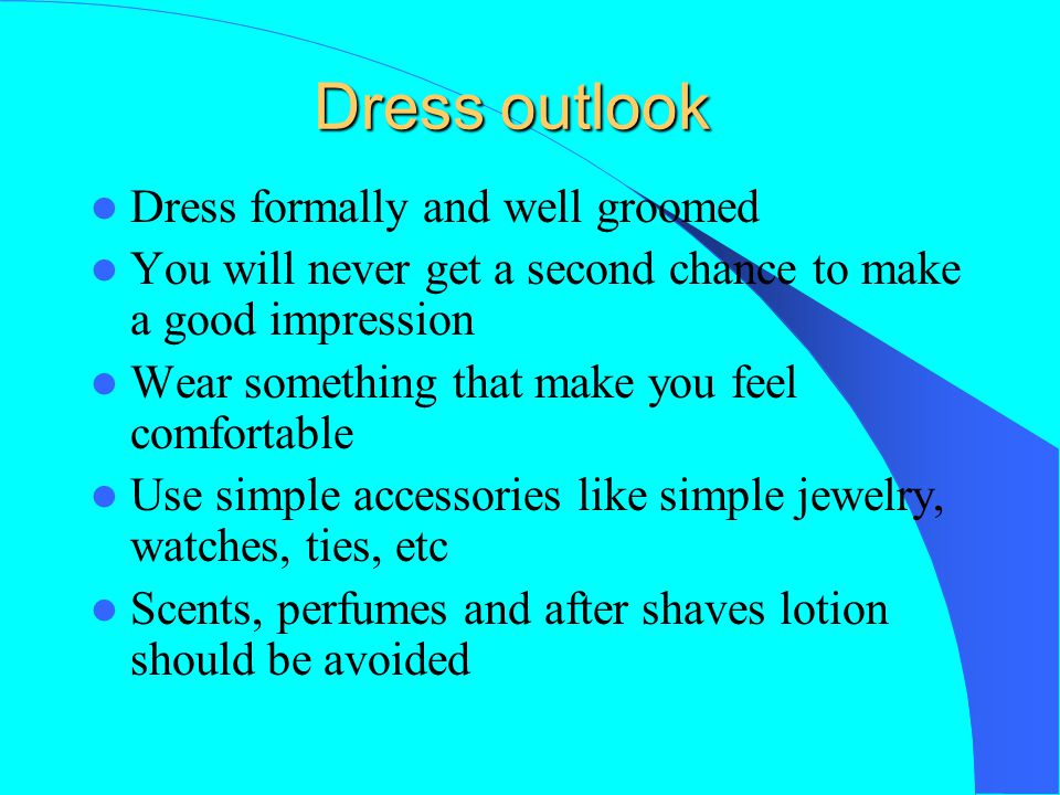 Dress outlook Dress formally and well groomed