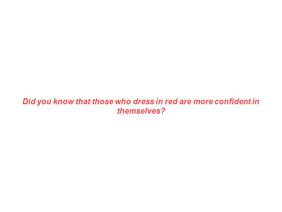 Did you know that those who dress in red are more confident in themselves