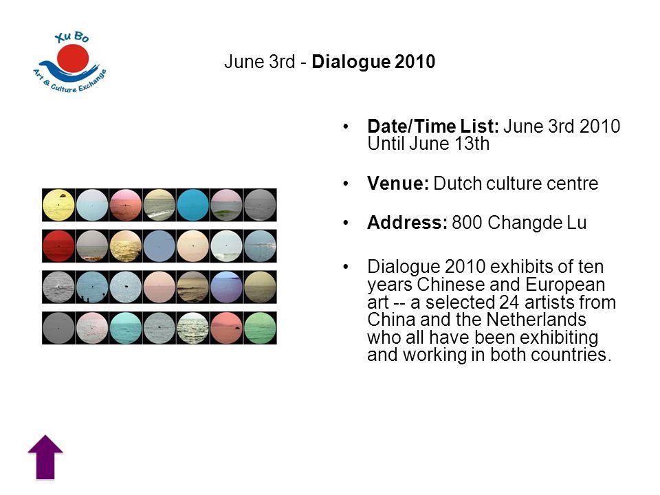 June 3rd - Dialogue 2010 Date/Time List: June 3rd 2010 Until June 13th. Venue: Dutch culture centre.